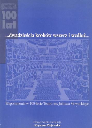 .. dwadzieścia kroków wszerz i wzdłuż... Wspomnienia w 100-lecie Teatru im. Juliusza Słowackiego