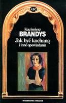 Jak być kochaną i inne opowiadania / Brandys