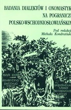 Badania dialektów i onomastyki na pograniczu polsko-wschodniosło