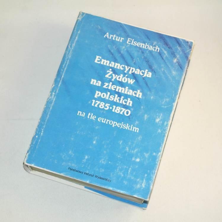 Emancypacja Żydów na ziemiech polskich 1785-1870 / Eisenbach