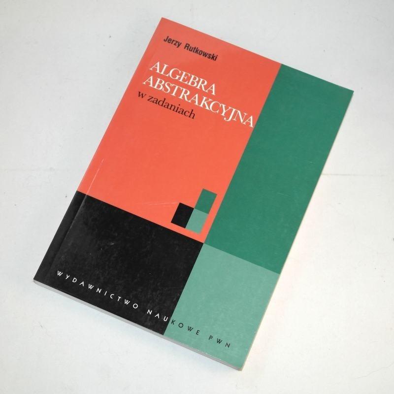 Algebra  abstrakcyjna w zadaniach / Rutkowski