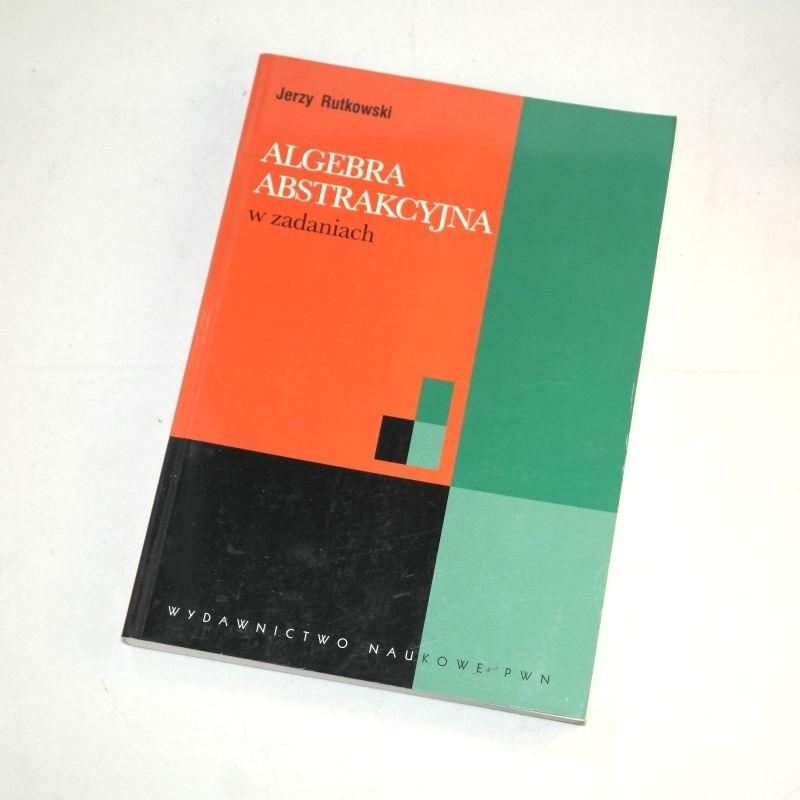 Algebra abstrakcyjba w zadaniach /  Rutkowski