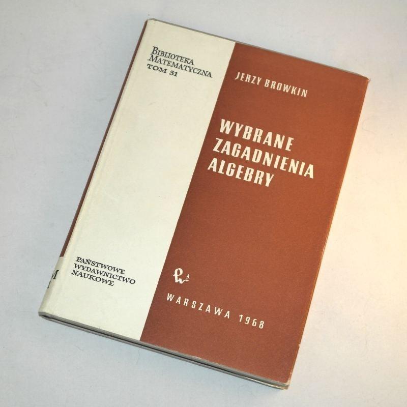 Wybrane zagadnienia algebry /  Browkin