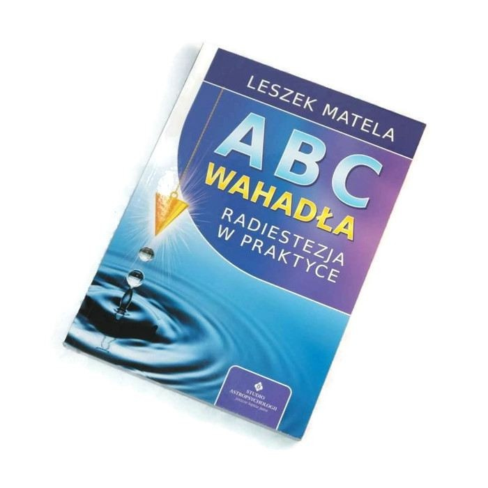 ABC wahadła. Radiestezja w praktyce / Matela