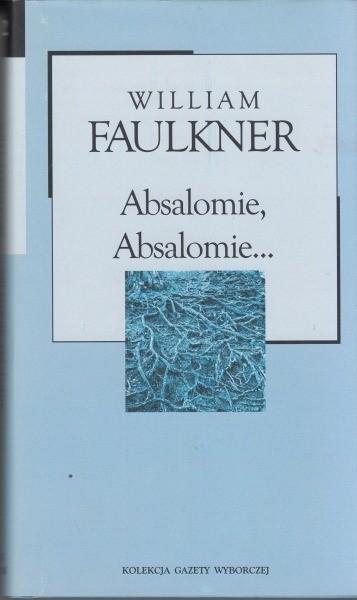 Absalomie, Absalomie ... / Faulkner