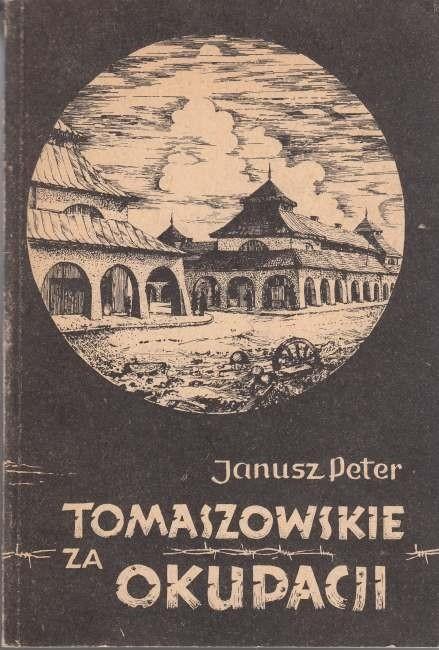 Tomaszowskie za okupacji  /  Peter