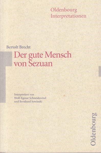 Bertolt Brecht : Der gute Mensch von Sezuan / Interpretiert  von Schneidewind W.E., von Sowinski B.