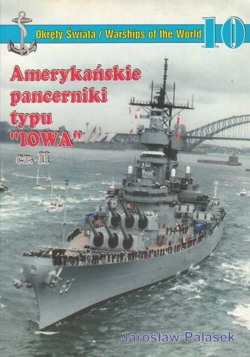 Amerykańskie pancerniki typu IOWA cz. II Okręty Świata 10
