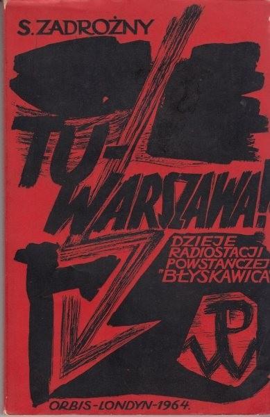 Tu Warszawa Dzieje radiostacji powstańczej BŁYSKAWICA /  Zadrożny