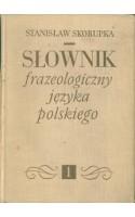 Słownik frazeologiczny języka polskiego. T. 1/2