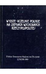 Wyższe uczelnie polskie na ziemiach wschodnich Rzeczypospolitej