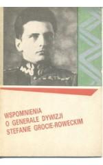 Wspomnienia o generale dywizji Stefanie Grocie-Roweckim