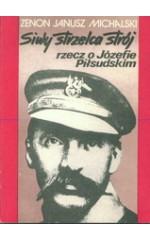 Siwy strzelca strój. Rzecz o Józefie Piłsudskim