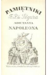 Pamiętniki F. P. de Segur adiutanta Napoleona