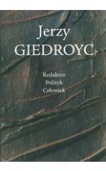 Jerzy Giedroyc Redaktor Polityk Człowiek