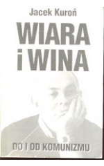 Wiara i wina (Do i od komunizmu ) / Kuroń