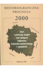 Historiograficzna prognoza 2000.Stan i potrzeby badań nad dzieja