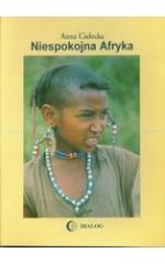 Niespokojna Afryka. Wspomnienia z Egiptu, Etiopii, Nigerii, Beni