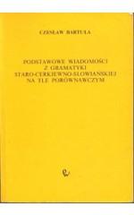 Podstawowe wiadomości z gramatyki staro-cerkiewno-słowiańskiej na tle porównawczym