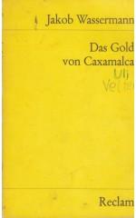 Das Gold von Caxamalca : Erzählung / Wassermann J.