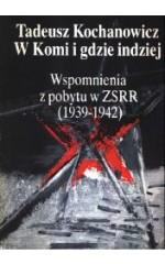 W Komi i gdzie indziej. Wspomnienia z pobytu w ZSRR (1939-1942)