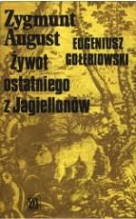Zygmunt August. Żywot ostatniego z Jagiellonów.