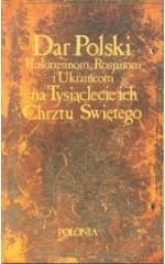 Dar Polski Białorusinom, Rosjanom i Ukraińcom na Tysiąclecie ich Chrztu Świętego