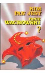 Kim pan jest panie Wachowski ?